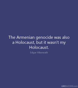 The Armenian genocide was also 