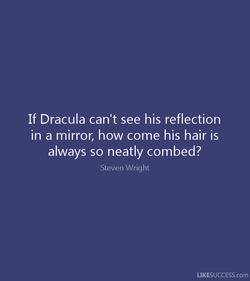 If Dracula can't see his reflection 
