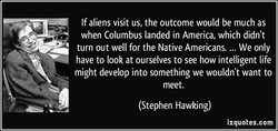 If aliens visit us, the outcome would be much as 