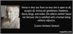 Virtue is shut out from no one; she is open to all, 