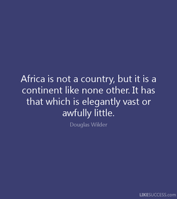 Africa is not a country, but it is a 