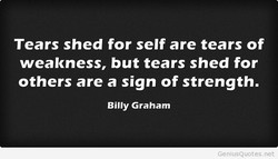 Tears shed for self are tears of 