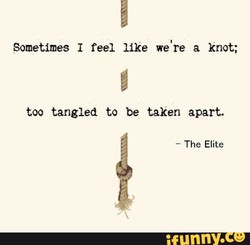 Sometimes I feel like we're a knot; 