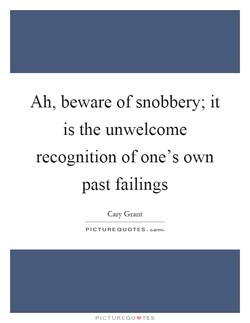 Ah, beware of snobbery; it 