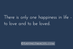 There is only one happiness in life - 