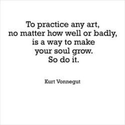To practice any art, 