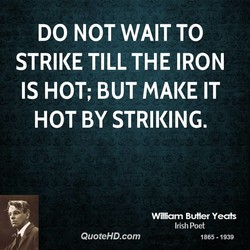 DO NOT WAIT TO 