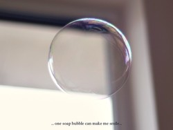 one soap bubble can make me s
