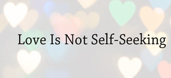 Love Is Not Self-Seeking