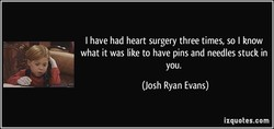 I have had heart surgery three times, so I know 