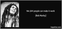 We JAH people can make it work 
