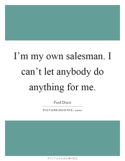 I'm my own salesman. I 