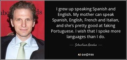 I grew up speaking Spanish and 