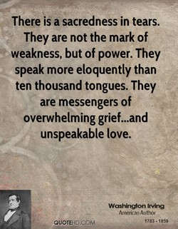 There is a sacredness in tears. 