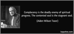 Complacency is the deadly enemy of spiritual 