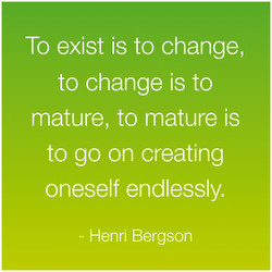 To exist is to change,
