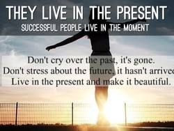 THEY LIVE IN THE PRESENT 