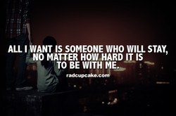 ALL WANT IS SOMEONE WHO WILL STAY, 