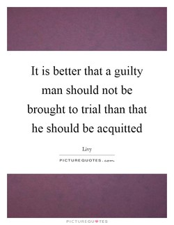 It is better that a guilty 