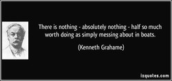 There is nothing - absolutely nothing - half so much 