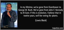 In my lifetime, we've gone from Eisenhower to 