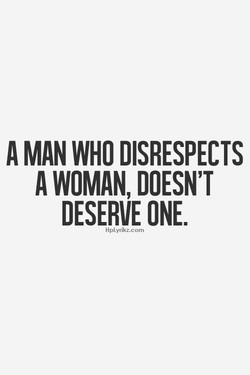 A MAN WHO DISRESPECTS 