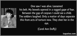 One saw I was alive. Loosened 