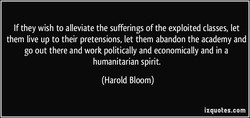 If they wish to alleviate the sufferings of the exploited classes, let 