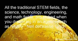 All the traditional STEM fields, the 