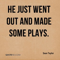HE JUST WENT 