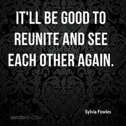 IT'LL BE GOOD TO 