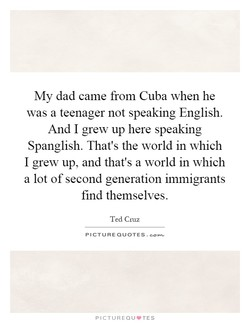 My dad came from Cuba when he 