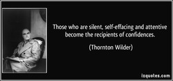 Those who are silent, self-effacing and attentive 