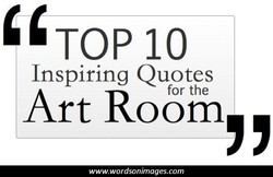 TOP 10 Inspiring Quotes for the Art Room www.wordsonimages.com