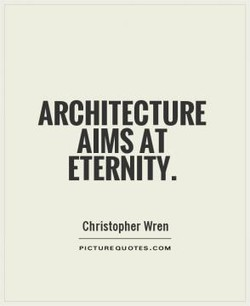 ARCHITECTURE AIMS AT ETERNITY. Christopher Wren .COM