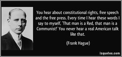 You hear about constitutional rights, free speech 