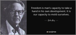 Freedom is man's capacity to take a 