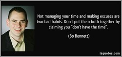 Not managing your time and making excuses are 