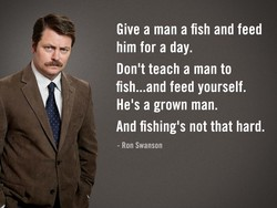 Give a man a fish and feed 