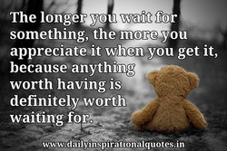 The longer you wait for 