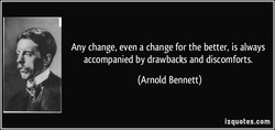 Any change, even a change for the better, is always 