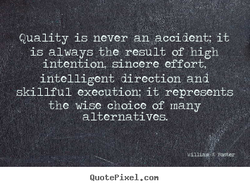 Quality is never an accident; it 