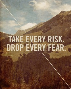 DROP EVERY FEAR.