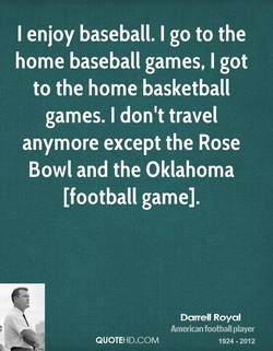 I enjoy baseball. I go to the 