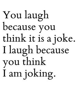 You laugh 