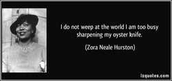 I do not weep at the world I am too busy 