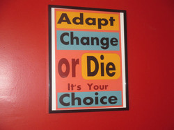 Adapt Change or Die It'S Your Choice