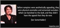 Before vampires were aesthetically appealing, they 