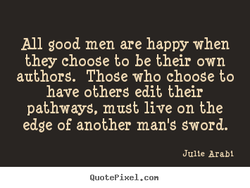 All good men are happy when 
