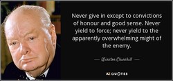 Never give in except to convictions 